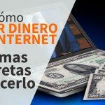 Cómo ganar dinero por internet: 3 formas concretas de hacerlo
